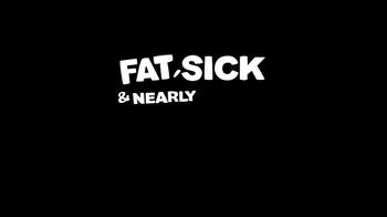 Fat, Sick & Nearly Dead TV Spot - Thumbnail 10