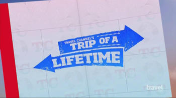 Travel Channel\'s Trip of a Lifetime TV Spot