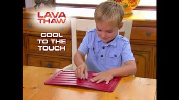 Lava Thaw TV Spot - Thumbnail 4