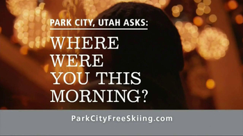 Park City TV Spot, 'Where Were You This Morning'