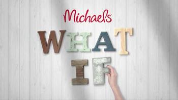 Michaels TV Spot, 'What If: Make Something' - Thumbnail 1