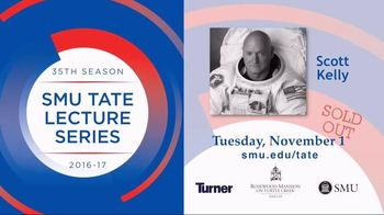 SMU Tate Lecture Series TV Spot, 'Tolleson Lecture: Scott Kelly' - 1 commercial airings