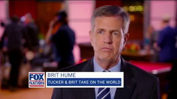 Fox Nation TV Spot, 'Tucker & Brit Take on the World' Featuring Brit Hume' - 17 commercial airings