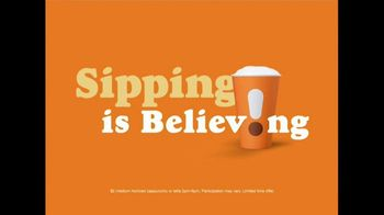 Dunkin\' TV Spot, \'Sipping is Believing\'