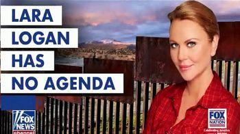 FOX Nation TV Spot, 'Lara Logan Has No Agenda: Border Crisis'