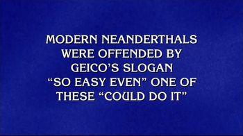 GEICO Car Insurance TV Spot, 'Jeopardy!: Modern Neanderthals'