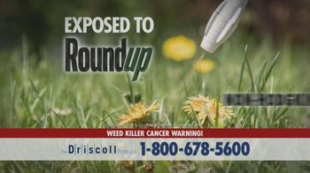 The Driscoll Firm TV Spot, 'Roundup Exposure' - Thumbnail 1