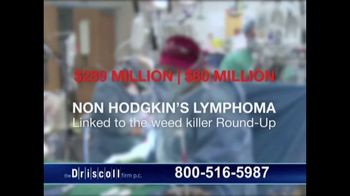 The Driscoll Firm TV Spot, 'Round-Up and Non Hodgkin's Lymphoma' - Thumbnail 4