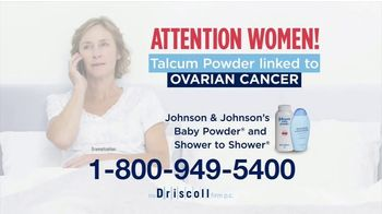The Driscoll Firm TV Spot, 'Talcum Powder: Ovarian Cancer'