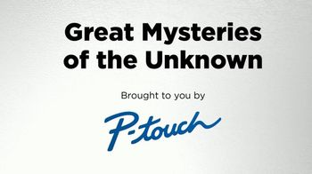 Brother P-Touch TV Spot, 'Great Mysteries of the Unknown' - Thumbnail 2