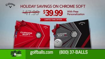 Golfballs.com TV Spot, 'Holiday Savings: Callaway Chrome Soft Golf Balls: Now $39.99'