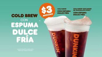Dunkin' Cold Brew With Sweet Cold Foam TV Spot, 'El Cold Brew perfecto' [Spanish] - 599 commercial airings