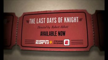 ESPN+ TV Spot, 'The Last Days of Knight: Behind Great Success' - Thumbnail 7