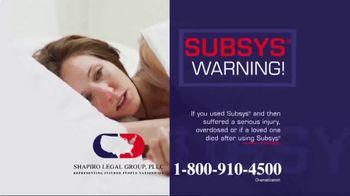 Shapiro Legal Group TV Spot, \'Subsys Warning\'