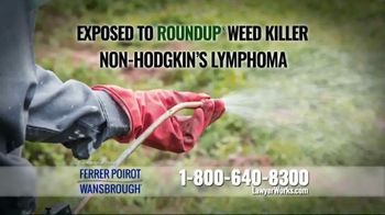 Ferrer, Poirot and Wansbrough TV Spot, 'Roundup Weed Killer Warning'
