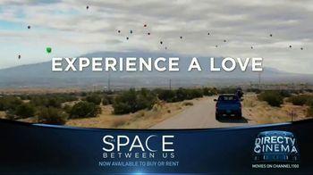 DIRECTV Cinema TV Spot, 'The Space Between Us' - Thumbnail 4