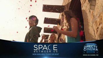 DIRECTV Cinema TV Spot, 'The Space Between Us' - Thumbnail 7